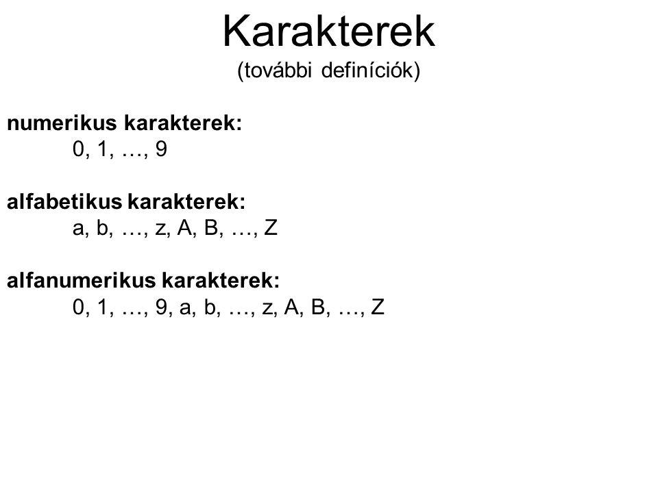 Karakterek (további definíciók) numerikus karakterek: 0, 1, …, 9 alfabetikus karakterek: a, b, …, z, A, B, …, Z alfanumerikus karakterek: 0, 1, …, 9,
