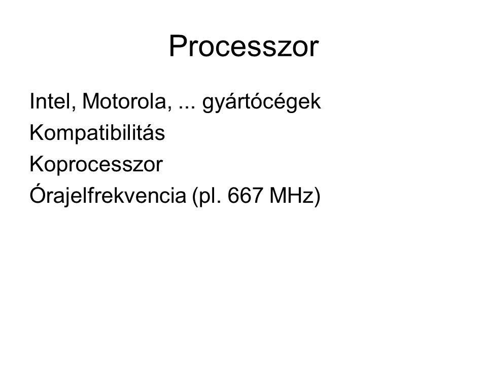 Processzor Intel, Motorola,... gyártócégek Kompatibilitás Koprocesszor Órajelfrekvencia (pl. 667 MHz)