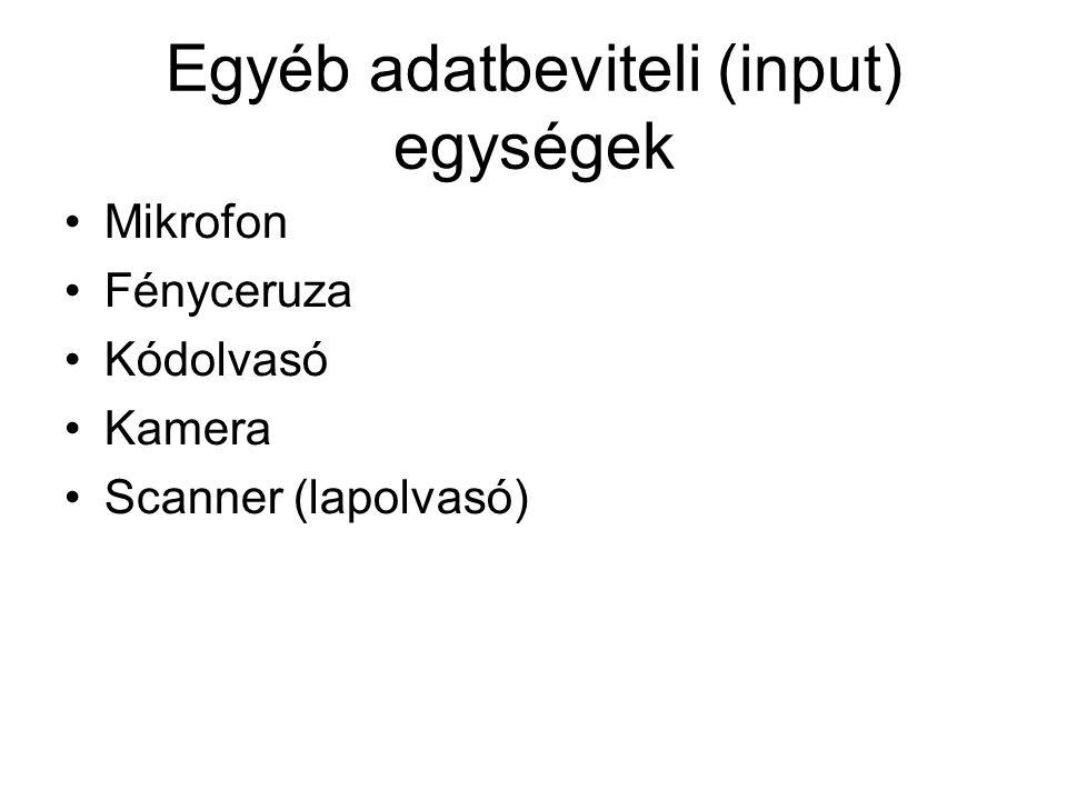 Egyéb adatbeviteli (input) egységek Mikrofon Fényceruza Kódolvasó Kamera Scanner (lapolvasó)