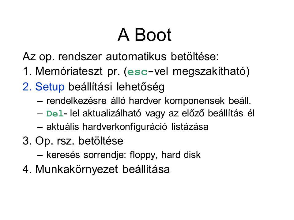 A Boot Az op. rendszer automatikus betöltése: 1. Memóriateszt pr. ( esc- vel megszakítható) 2. Setup beállítási lehetőség –rendelkezésre álló hardver