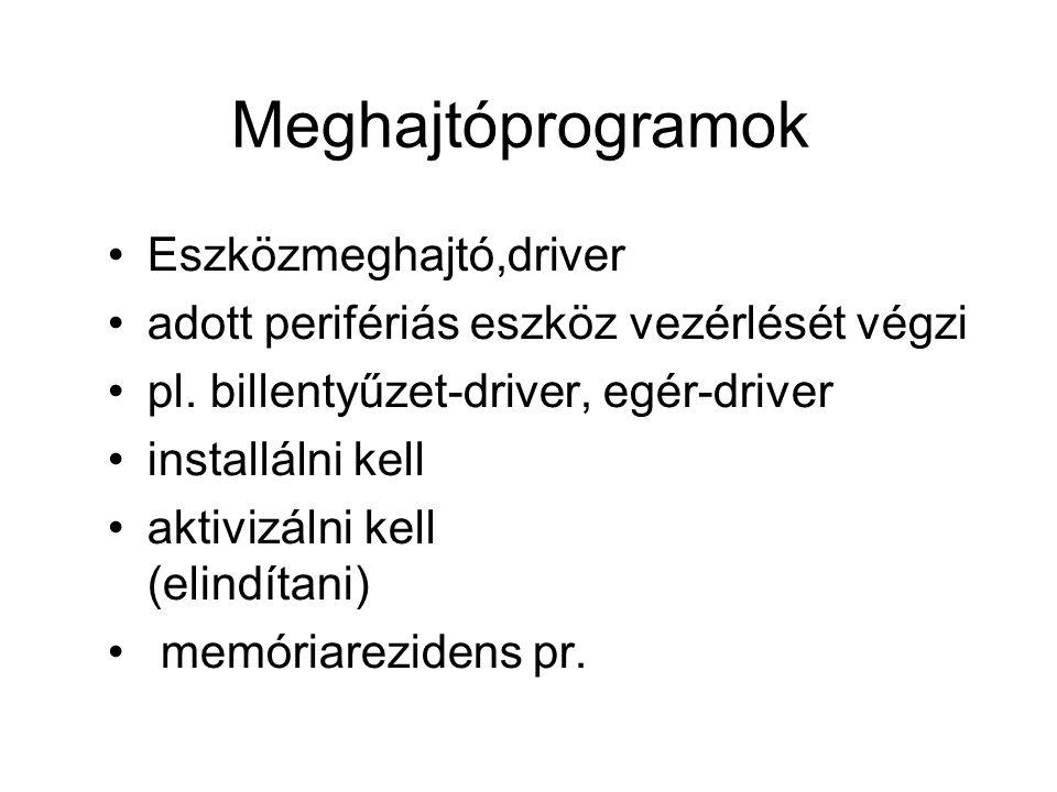 Meghajtóprogramok Eszközmeghajtó,driver adott perifériás eszköz vezérlését végzi pl. billentyűzet-driver, egér-driver installálni kell aktivizálni kel
