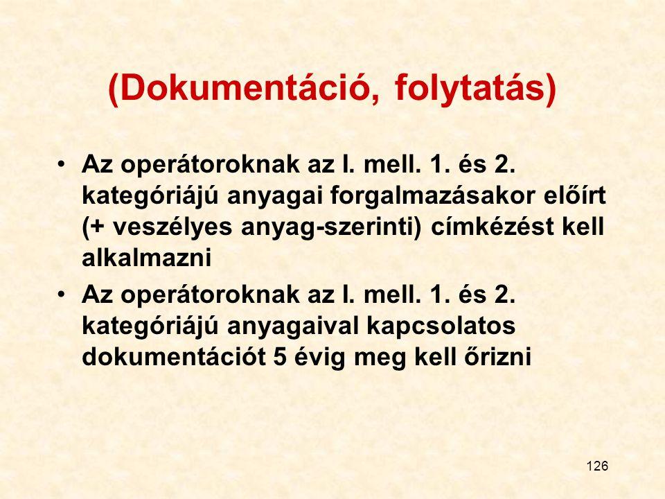 126 (Dokumentáció, folytatás) Az operátoroknak az I. mell. 1. és 2. kategóriájú anyagai forgalmazásakor előírt (+ veszélyes anyag-szerinti) címkézést