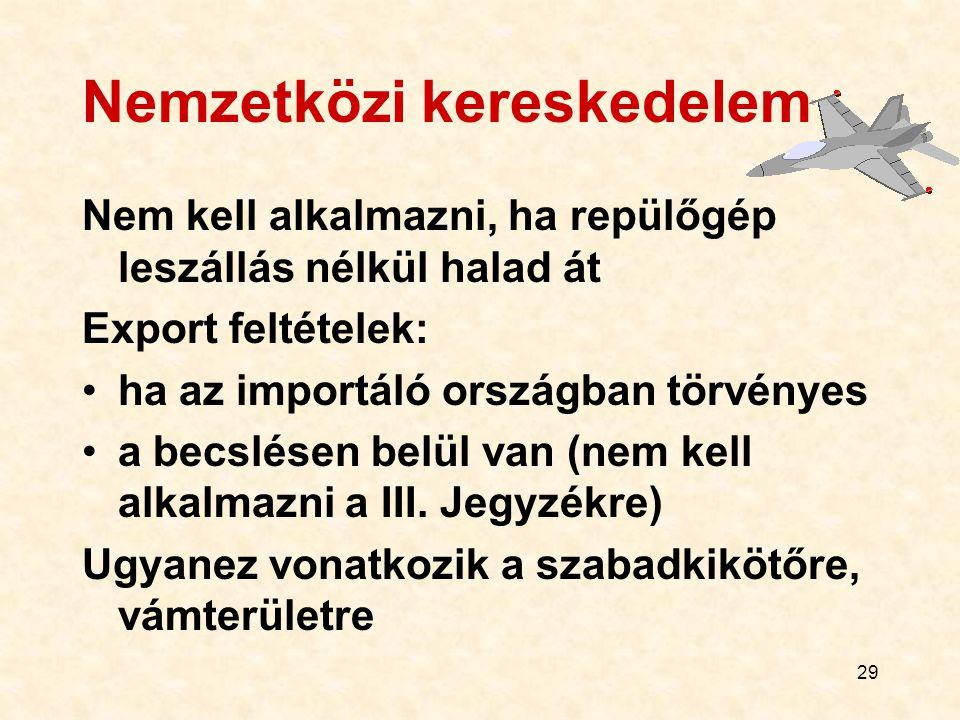 29 Nemzetközi kereskedelem Nem kell alkalmazni, ha repülőgép leszállás nélkül halad át Export feltételek: ha az importáló országban törvényes a becslé