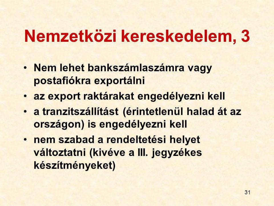 31 Nemzetközi kereskedelem, 3 Nem lehet bankszámlaszámra vagy postafiókra exportálni az export raktárakat engedélyezni kell a tranzitszállítást (érint