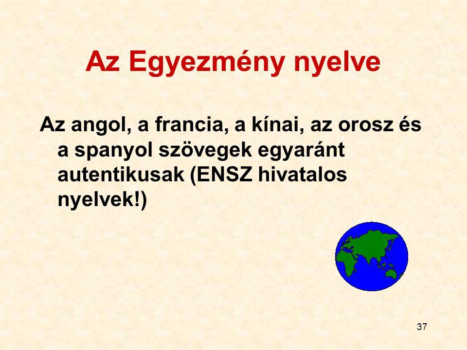 37 Az Egyezmény nyelve Az angol, a francia, a kínai, az orosz és a spanyol szövegek egyaránt autentikusak (ENSZ hivatalos nyelvek!)