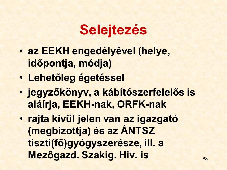 88 Selejtezés az EEKH engedélyével (helye, időpontja, módja) Lehetőleg égetéssel jegyzőkönyv, a kábítószerfelelős is aláírja, EEKH-nak, ORFK-nak rajta