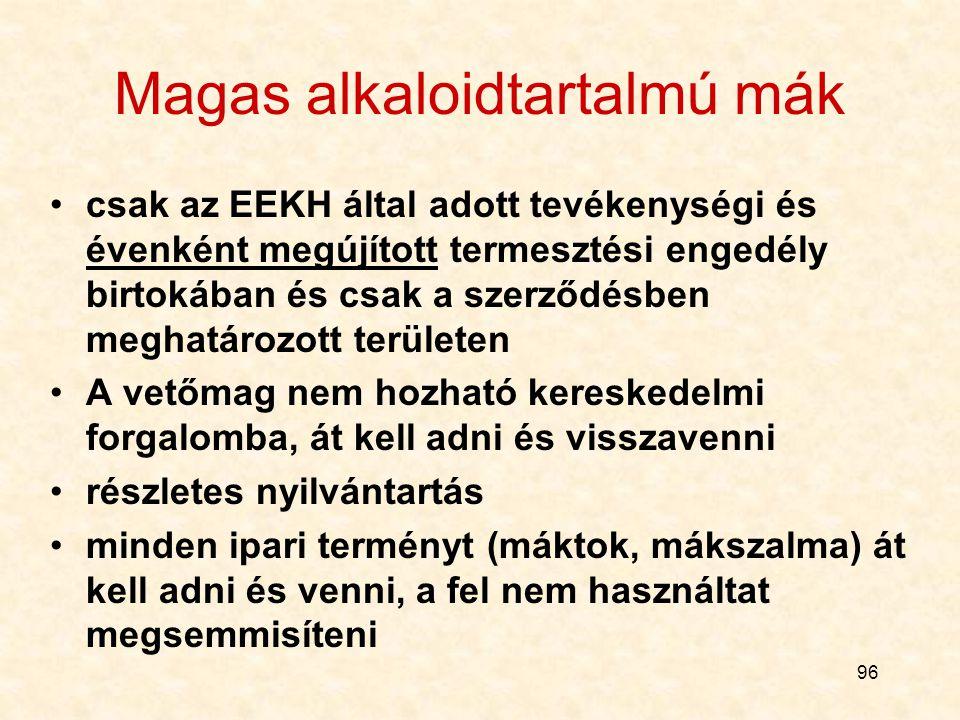 96 Magas alkaloidtartalmú mák csak az EEKH által adott tevékenységi és évenként megújított termesztési engedély birtokában és csak a szerződésben megh