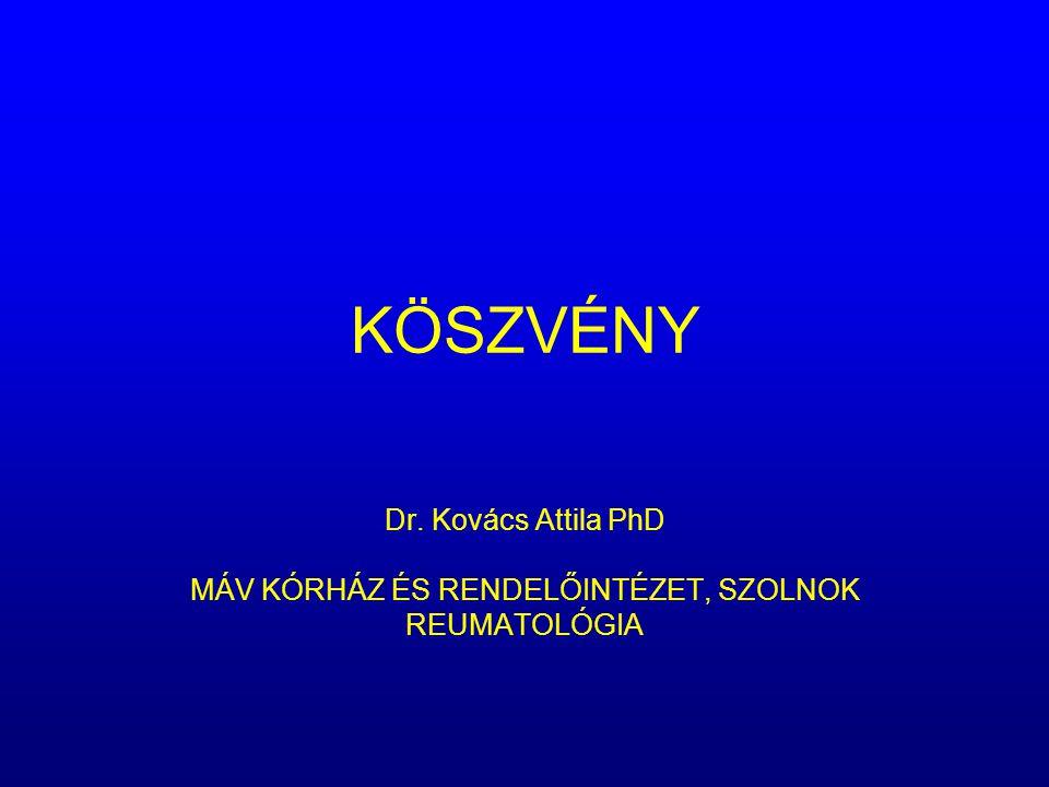 KÖSZVÉNY Dr. Kovács Attila PhD MÁV KÓRHÁZ ÉS RENDELŐINTÉZET, SZOLNOK REUMATOLÓGIA