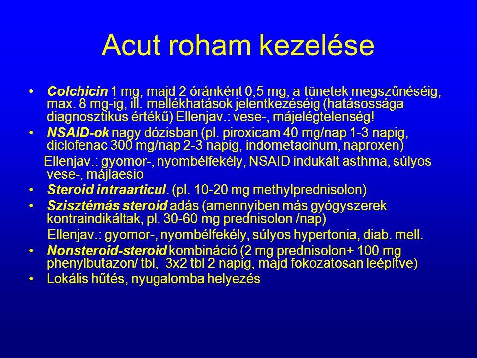 Acut roham kezelése Colchicin 1 mg, majd 2 óránként 0,5 mg, a tünetek megszűnéséig, max. 8 mg-ig, ill. mellékhatások jelentkezéséig (hatásossága diagn