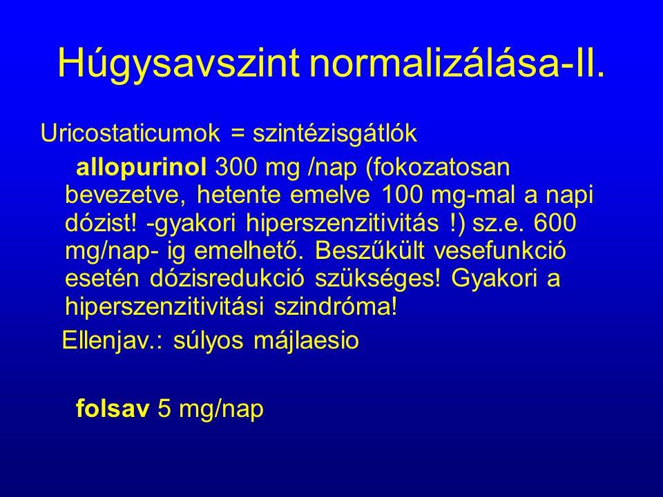 Húgysavszint normalizálása-II. Uricostaticumok = szintézisgátlók allopurinol 300 mg /nap (fokozatosan bevezetve, hetente emelve 100 mg-mal a napi dózi