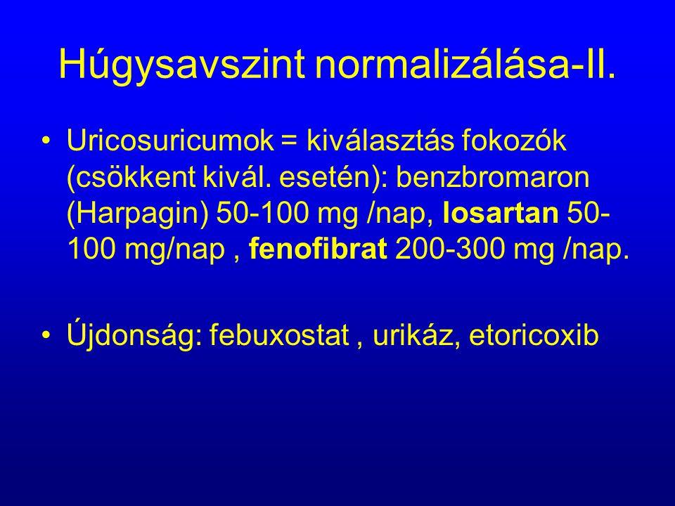 Húgysavszint normalizálása-II. Uricosuricumok = kiválasztás fokozók (csökkent kivál. esetén): benzbromaron (Harpagin) 50-100 mg /nap, losartan 50- 100