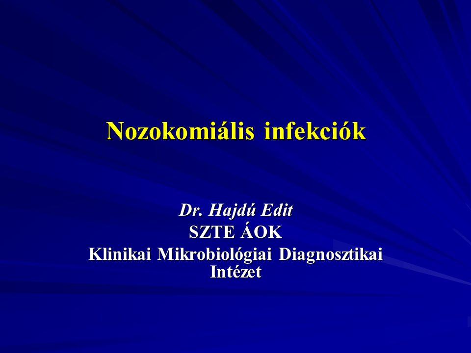 Nozokomiális infekciók Dr. Hajdú Edit SZTE ÁOK Klinikai Mikrobiológiai Diagnosztikai Intézet