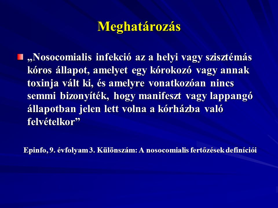 """Meghatározás """"Nosocomialis infekció az a helyi vagy szisztémás kóros állapot, amelyet egy kórokozó vagy annak toxinja vált ki, és amelyre vonatkozóan"""
