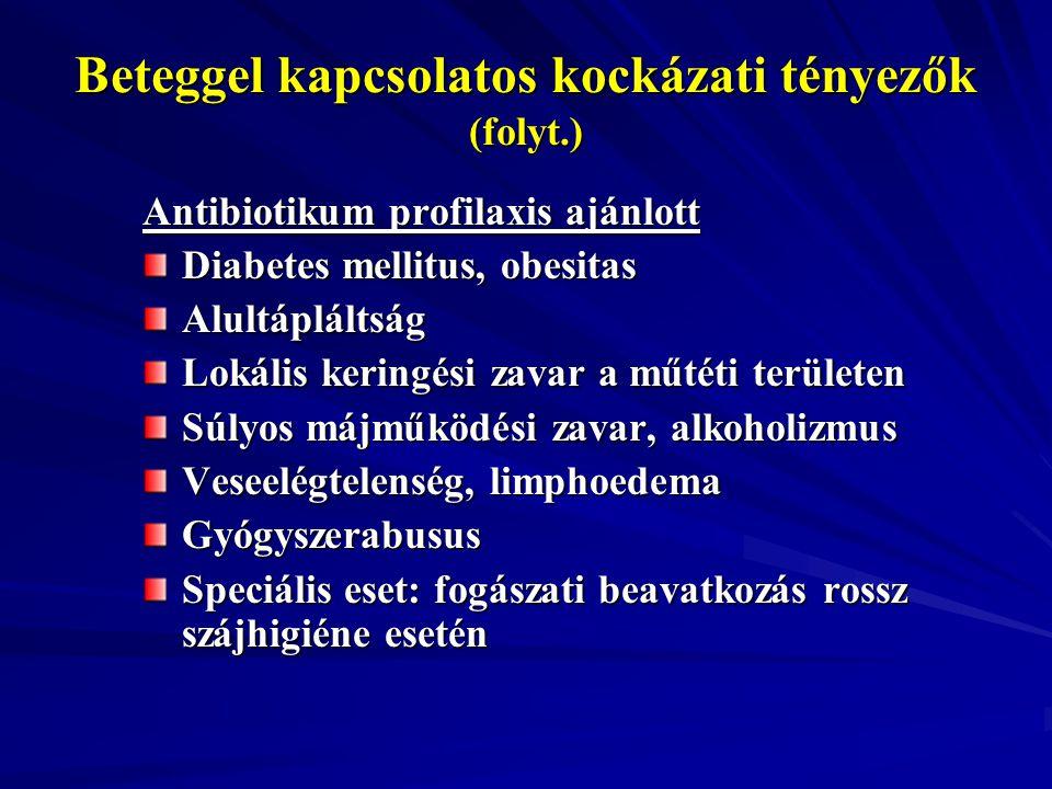 Beteggel kapcsolatos kockázati tényezők (folyt.) Antibiotikum profilaxis ajánlott Diabetes mellitus, obesitas Alultápláltság Lokális keringési zavar a