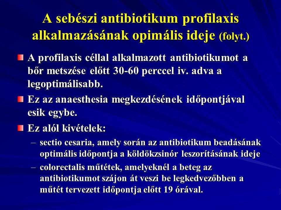 A sebészi antibiotikum profilaxis alkalmazásának opimális ideje (folyt.) A profilaxis céllal alkalmazott antibiotikumot a bőr metszése előtt 30-60 per