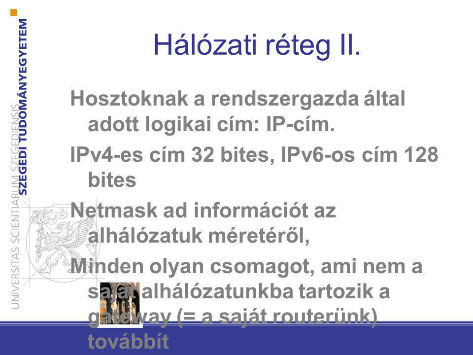 Hálózati réteg II. Hosztoknak a rendszergazda által adott logikai cím: IP-cím. IPv4-es cím 32 bites, IPv6-os cím 128 bites Netmask ad információt az a