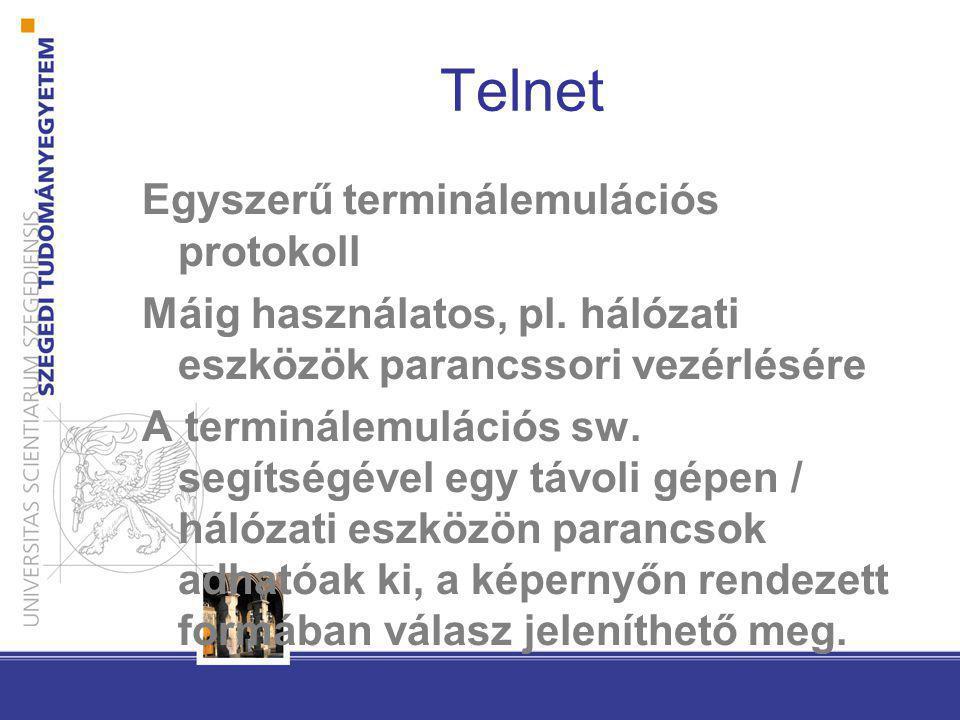 Telnet Egyszerű terminálemulációs protokoll Máig használatos, pl. hálózati eszközök parancssori vezérlésére A terminálemulációs sw. segítségével egy t