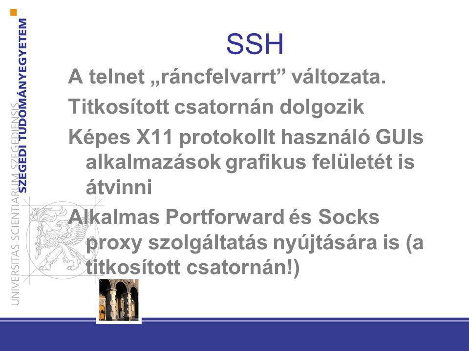 """SSH A telnet """"ráncfelvarrt"""" változata. Titkosított csatornán dolgozik Képes X11 protokollt használó GUIs alkalmazások grafikus felületét is átvinni Al"""