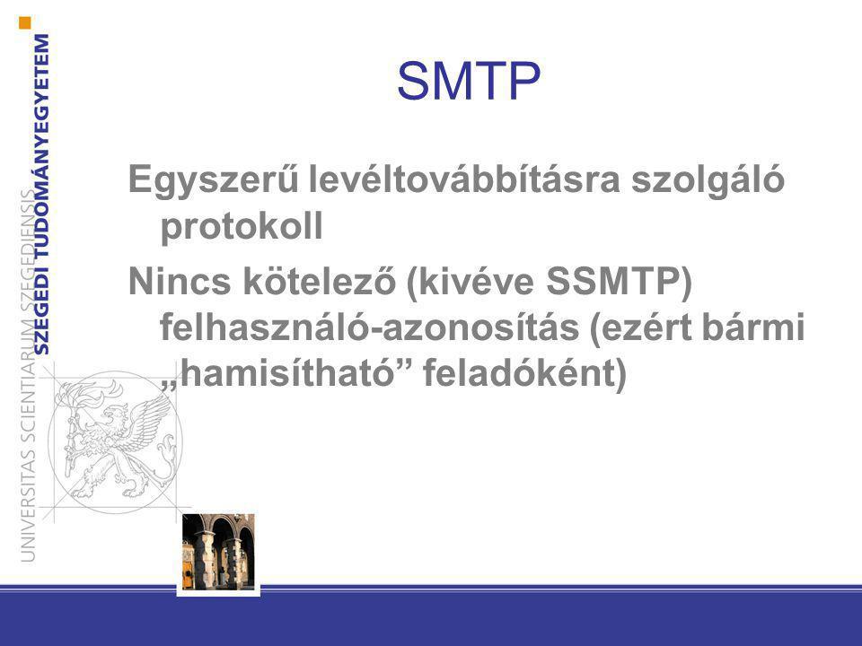 """SMTP Egyszerű levéltovábbításra szolgáló protokoll Nincs kötelező (kivéve SSMTP) felhasználó-azonosítás (ezért bármi """"hamisítható"""" feladóként)"""