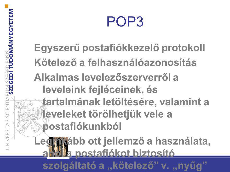 POP3 Egyszerű postafiókkezelő protokoll Kötelező a felhasználóazonosítás Alkalmas levelezőszerverről a leveleink fejléceinek, és tartalmának letöltésé