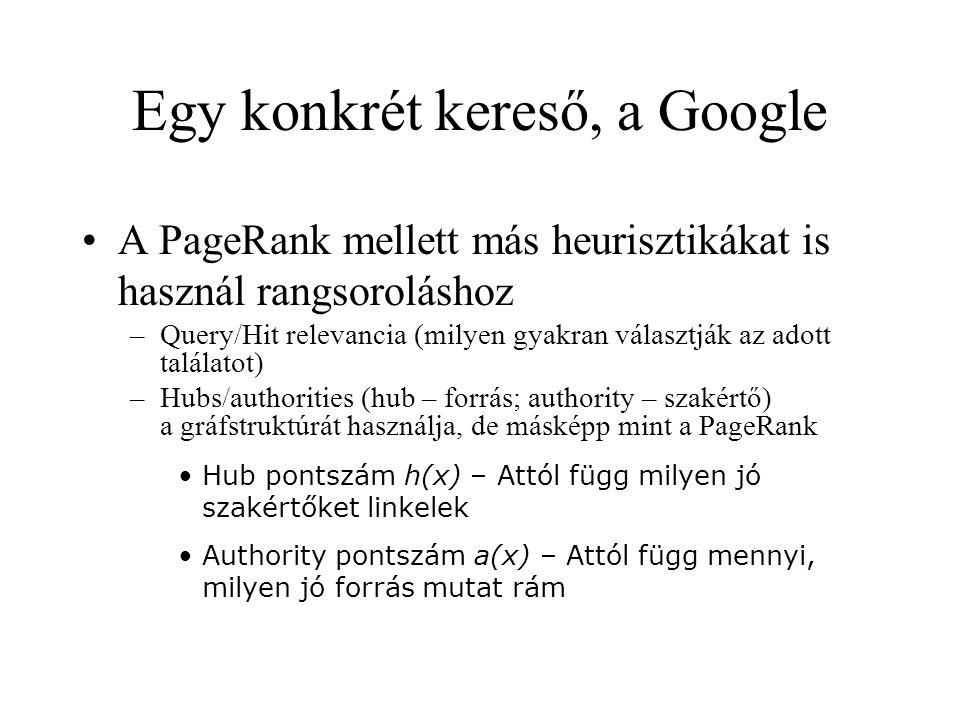 Egy konkrét kereső, a Google A PageRank mellett más heurisztikákat is használ rangsoroláshoz –Query/Hit relevancia (milyen gyakran választják az adott
