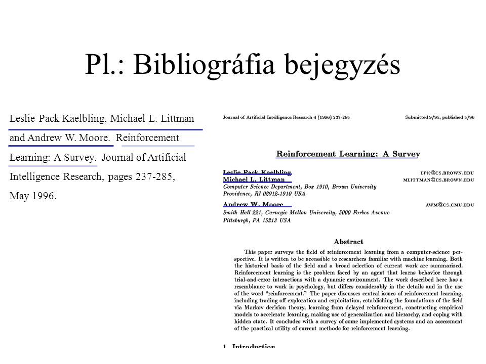 Pl.: Bibliográfia bejegyzés Leslie Pack Kaelbling, Michael L. Littman and Andrew W. Moore. Reinforcement Learning: A Survey. Journal of Artificial Int