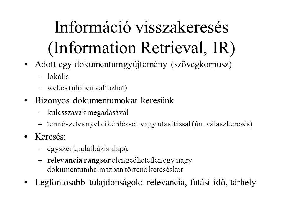 Információ visszakeresés (Information Retrieval, IR) Adott egy dokumentumgyűjtemény (szövegkorpusz) –lokális –webes (időben változhat) Bizonyos dokume