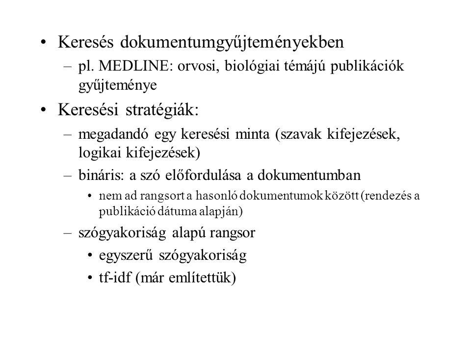 Keresés dokumentumgyűjteményekben –pl. MEDLINE: orvosi, biológiai témájú publikációk gyűjteménye Keresési stratégiák: –megadandó egy keresési minta (s