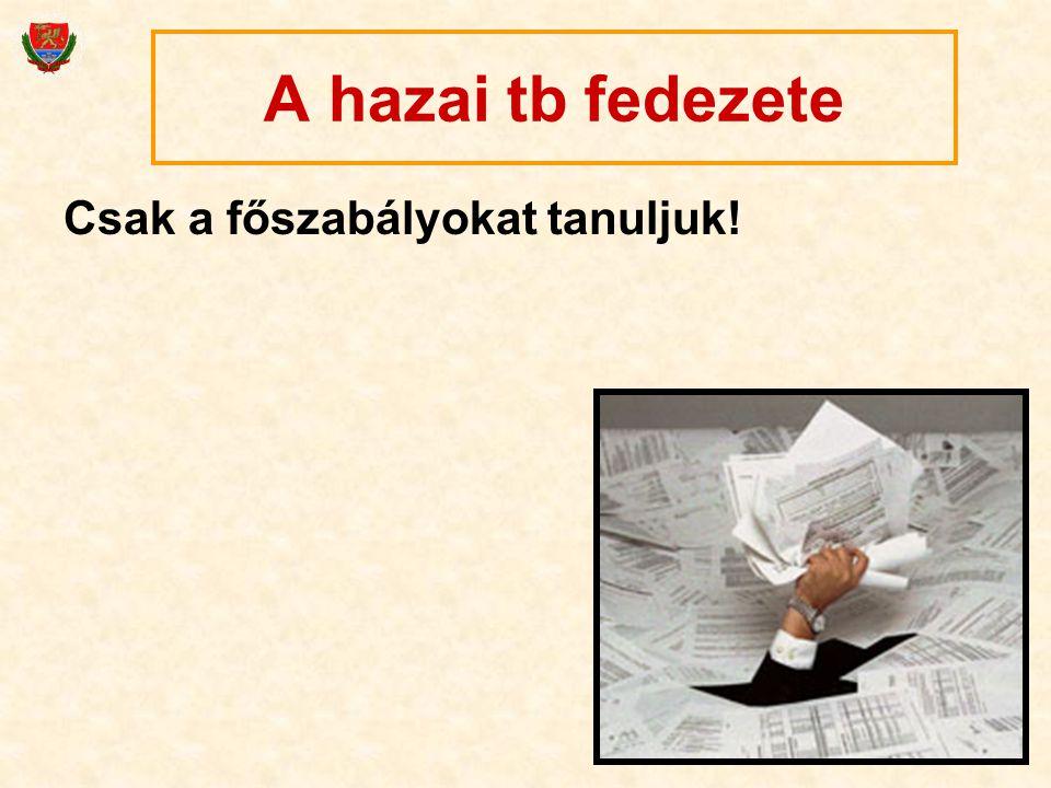 29 A hazai tb fedezete Csak a főszabályokat tanuljuk!