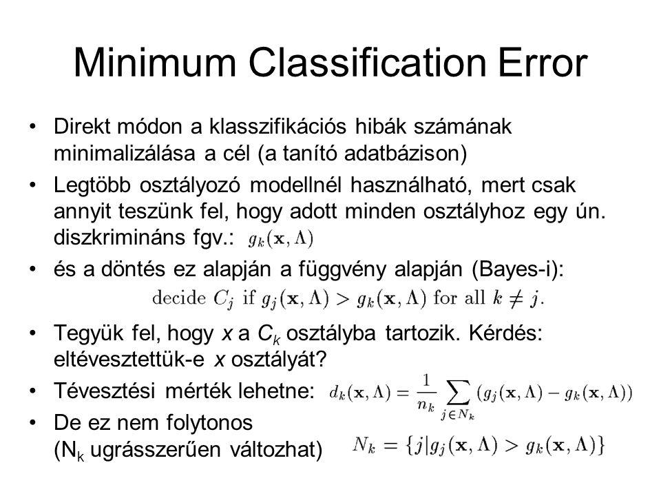 Minimum Classification Error Direkt módon a klasszifikációs hibák számának minimalizálása a cél (a tanító adatbázison) Legtöbb osztályozó modellnél ha