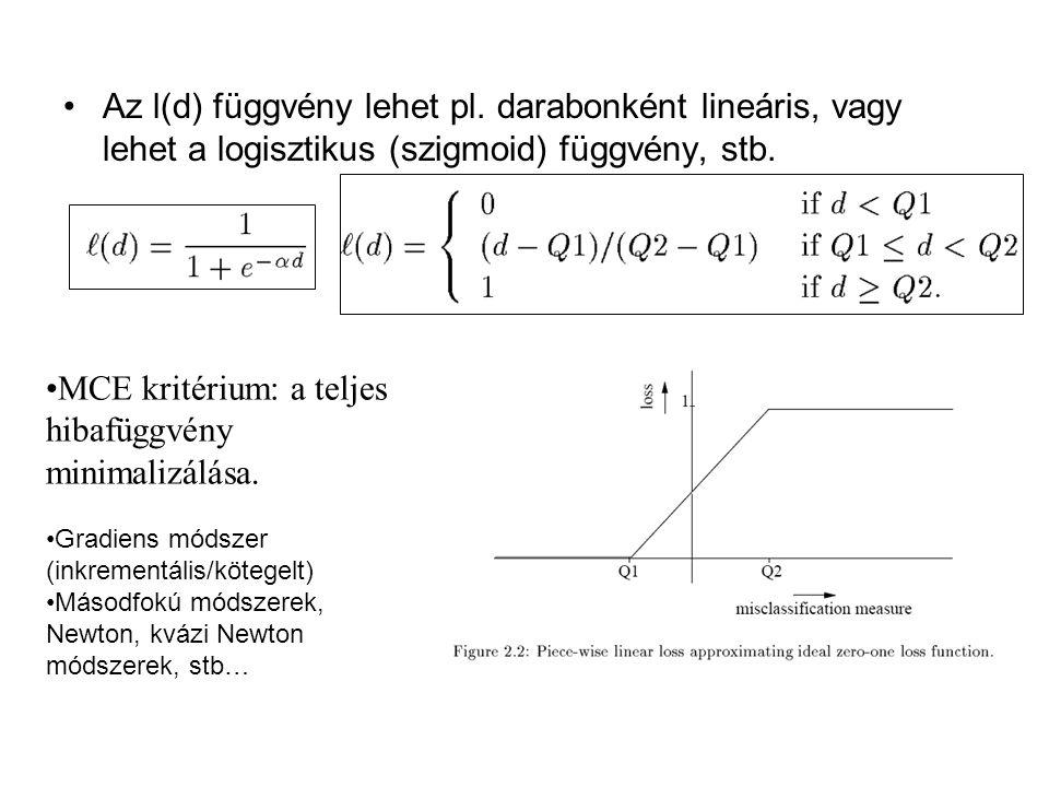 Az l(d) függvény lehet pl. darabonként lineáris, vagy lehet a logisztikus (szigmoid) függvény, stb. MCE kritérium: a teljes hibafüggvény minimalizálás