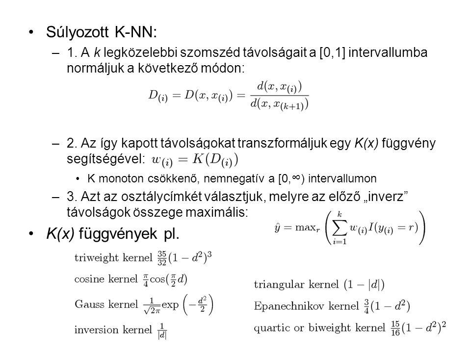Súlyozott K-NN: –1. A k legközelebbi szomszéd távolságait a [0,1] intervallumba normáljuk a következő módon: –2. Az így kapott távolságokat transzform
