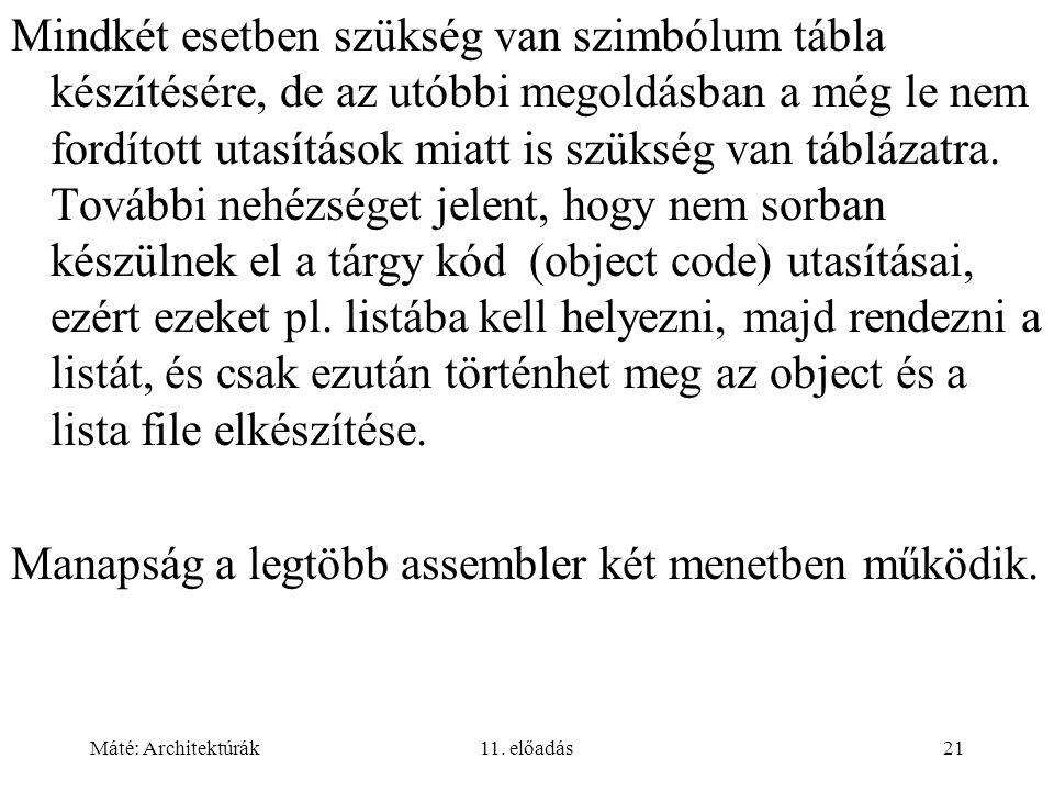 Máté: Architektúrák11. előadás21 Mindkét esetben szükség van szimbólum tábla készítésére, de az utóbbi megoldásban a még le nem fordított utasítások m