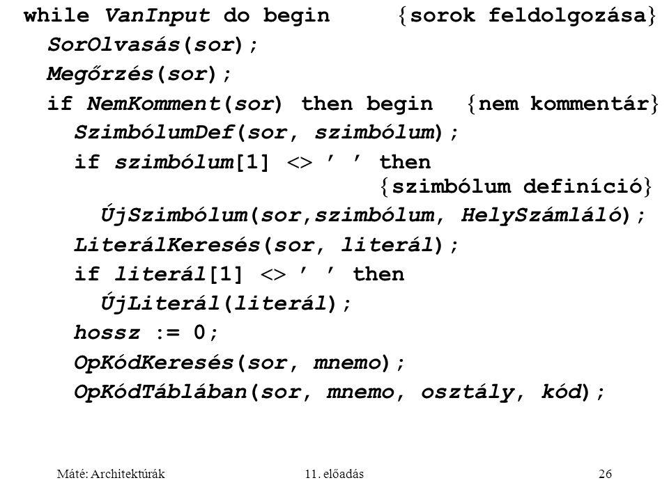 Máté: Architektúrák11. előadás26 while VanInput do begin  sorok feldolgozása  SorOlvasás(sor); Megőrzés(sor); if NemKomment(sor) then begin  nem ko