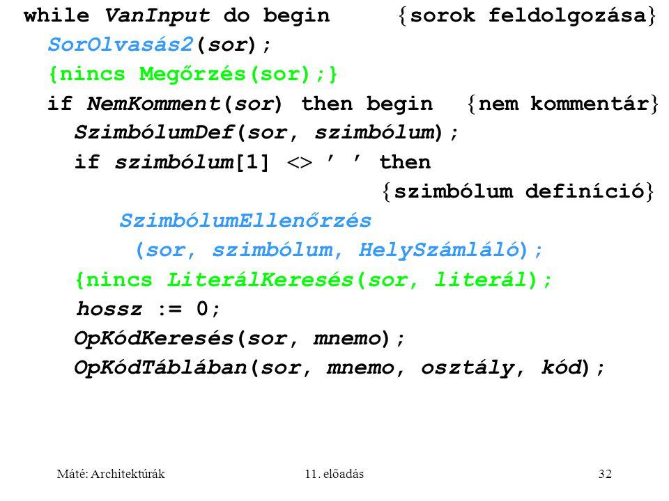 Máté: Architektúrák11. előadás32 while VanInput do begin  sorok feldolgozása  SorOlvasás2(sor); {nincs Megőrzés(sor);} if NemKomment(sor) then begin