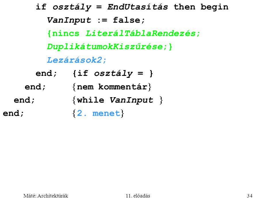 Máté: Architektúrák11. előadás34 if osztály = EndUtasítás then begin VanInput := false; {nincs LiterálTáblaRendezés; DuplikátumokKiszűrése;} Lezárások