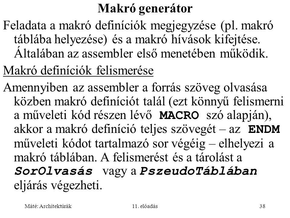 Máté: Architektúrák11. előadás38 Makró generátor Feladata a makró definíciók megjegyzése (pl. makró táblába helyezése) és a makró hívások kifejtése. Á