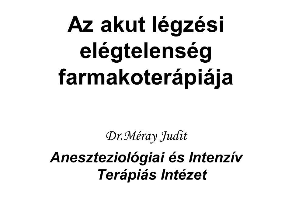 Az akut légzési elégtelenség farmakoterápiája Dr.Méray Judit Aneszteziológiai és Intenzív Terápiás Intézet