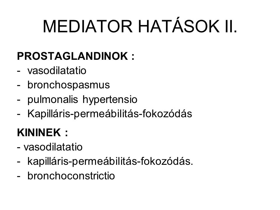 MEDIATOR HATÁSOK II. PROSTAGLANDINOK : -vasodilatatio -bronchospasmus -pulmonalis hypertensio -Kapilláris-permeábilitás-fokozódás KININEK : - vasodila