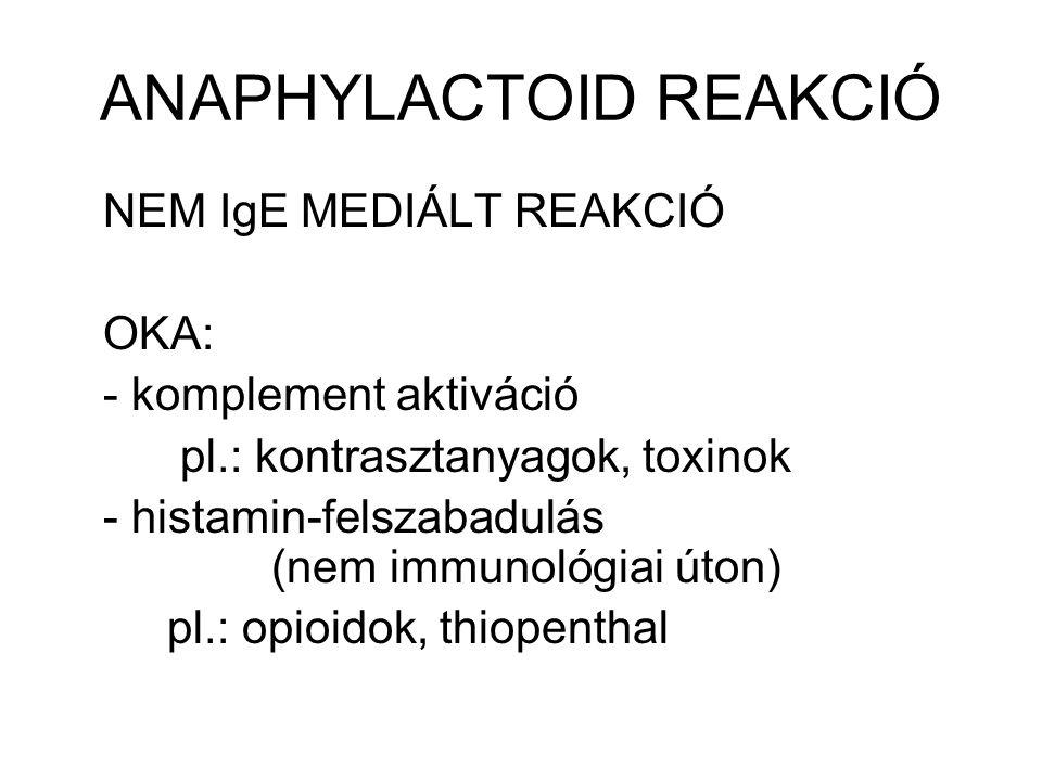 ANAPHYLACTOID REAKCIÓ NEM IgE MEDIÁLT REAKCIÓ OKA: - komplement aktiváció pl.: kontrasztanyagok, toxinok - histamin-felszabadulás (nem immunológiai út