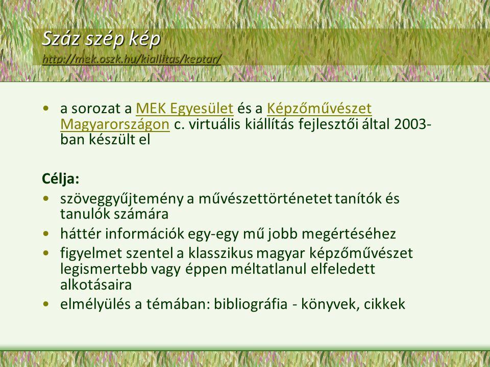 Száz szép kép http://mek.oszk.hu/kiallitas/keptar/ http://mek.oszk.hu/kiallitas/keptar/ a sorozat a MEK Egyesület és a Képzőművészet Magyarországon c.