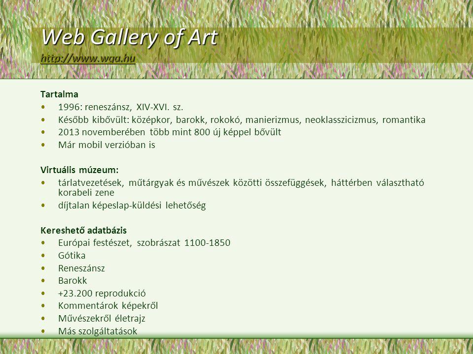 Web Gallery of Art http://www.wga.hu http://www.wga.hu Tartalma 1996: reneszánsz, XIV-XVI. sz. Később kibővült: középkor, barokk, rokokó, manierizmus,