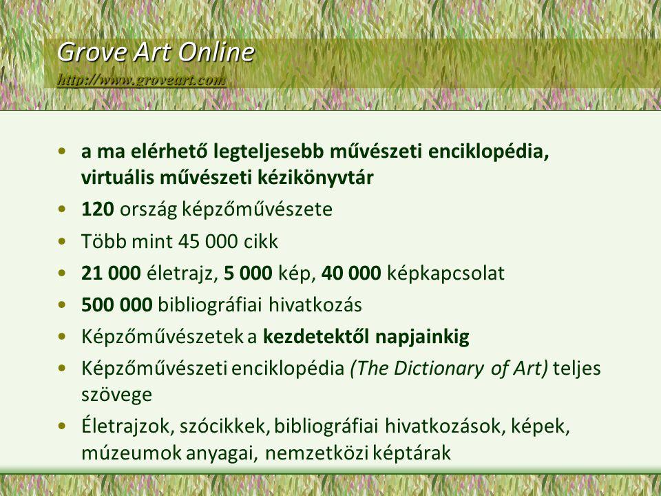 Grove Art Online http://www.groveart.com http://www.groveart.com a ma elérhető legteljesebb művészeti enciklopédia, virtuális művészeti kézikönyvtár 1
