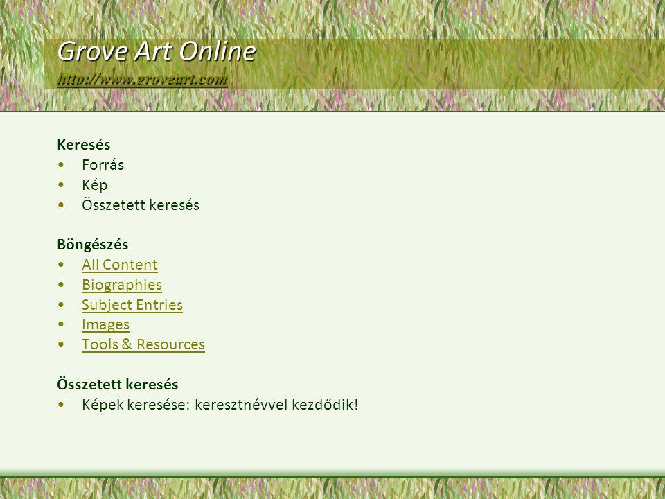 Grove Art Online http://www.groveart.com http://www.groveart.com Keresés Forrás Kép Összetett keresés Böngészés All Content Biographies Subject Entries Images Tools & Resources Összetett keresés Képek keresése: keresztnévvel kezdődik!