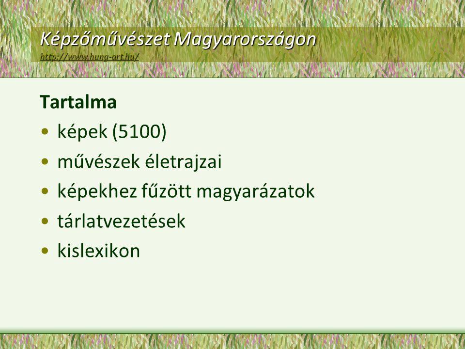 Képzőművészet Magyarországon http://www.hung-art.hu/ http://www.hung-art.hu/ Tartalma képek (5100) művészek életrajzai képekhez fűzött magyarázatok tá