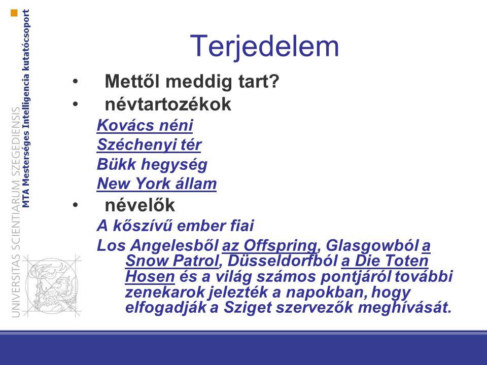 Alkalmazási területek (Szeged NER) Magyar gazdasági rövidhírek elemzése Angol újsághírek elemzése Orvosi kórlapok anonimizálása Lényegében ugyanaz a modell működik: –angolra és magyarra –Két teljesen más feladatra (doménre)