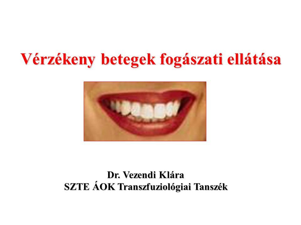 Vérzékeny betegek fogászati ellátása Dr. Vezendi Klára SZTE ÁOK Transzfuziológiai Tanszék