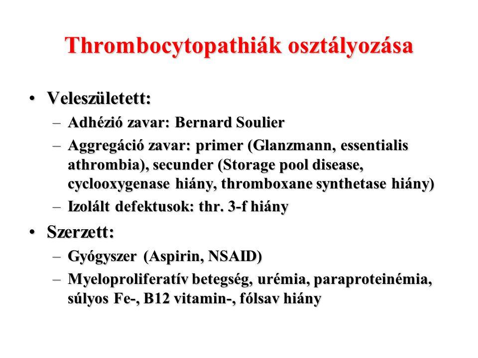 Thrombocytopathiák osztályozása Veleszületett:Veleszületett: –Adhézió zavar: Bernard Soulier –Aggregáció zavar: primer (Glanzmann, essentialis athromb