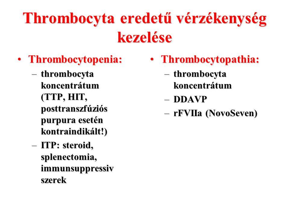 Thrombocyta eredetű vérzékenység kezelése Thrombocytopenia:Thrombocytopenia: –thrombocyta koncentrátum (TTP, HIT, posttranszfúziós purpura esetén kont
