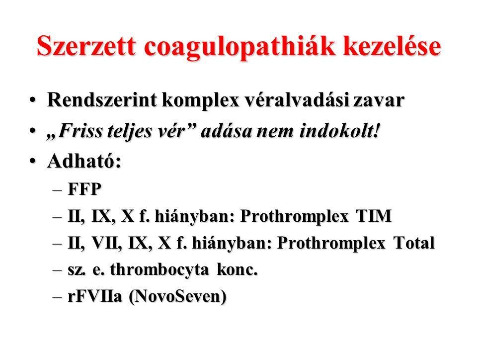 """Szerzett coagulopathiák kezelése Rendszerint komplex véralvadási zavarRendszerint komplex véralvadási zavar """"Friss teljes vér"""" adása nem indokolt!""""Fri"""